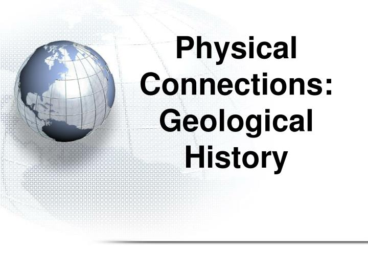 Physical Connections: Geological History
