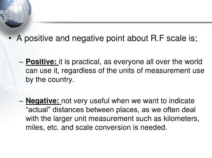 A positive and negative point about R.F scale is;