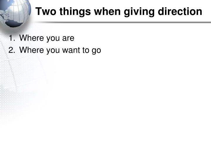Two things when giving direction
