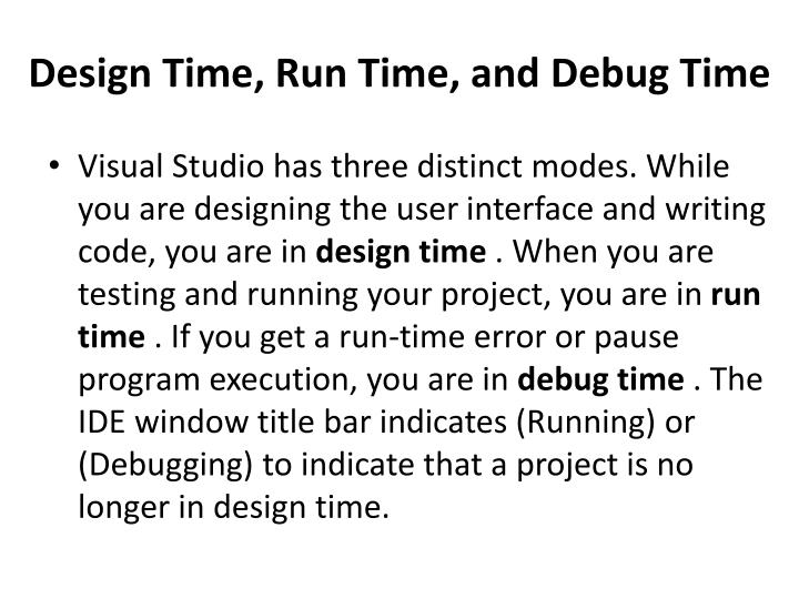 Design Time, Run Time, and Debug Time