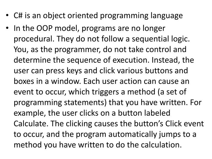 C# is an object oriented programming language