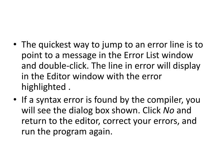 The quickest way to jump to an error line is to point to a message in