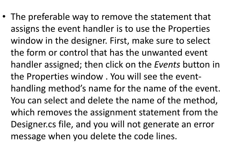 The preferable way to remove the statement that assigns the event handler