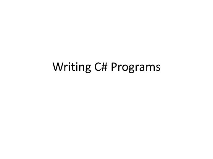 Writing C# Programs