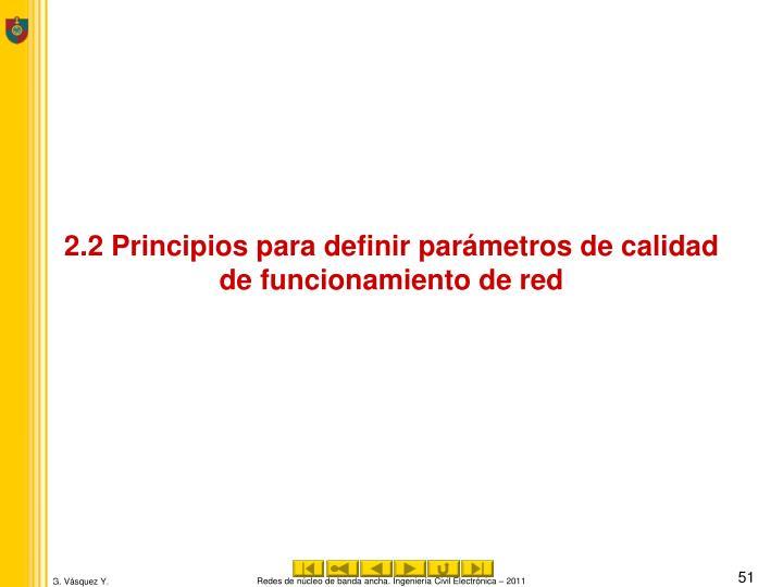 2.2 Principios para definir parámetros de calidad de funcionamiento de red