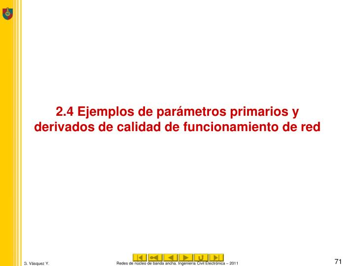 2.4 Ejemplos de parámetros primarios y derivados de calidad de funcionamiento de red