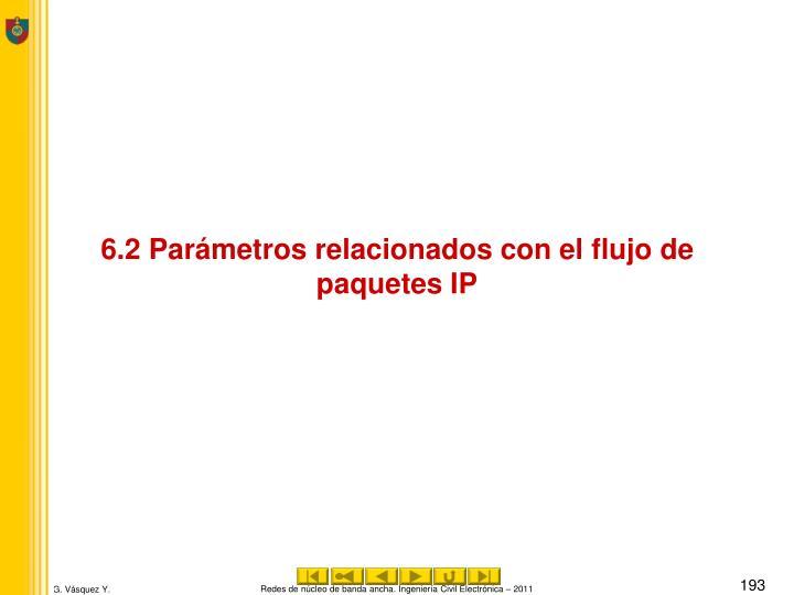 6.2 Parámetros relacionados con el flujo de paquetes IP