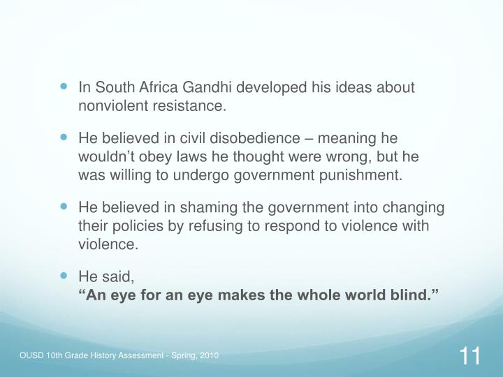 In South Africa Gandhi developed his ideas about nonviolent resistance.