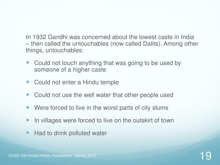 In 1932 Gandhi was concerned about the lowest caste in India – then called the untouchables (now called