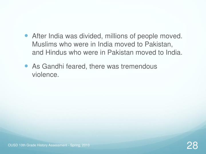After India was divided, millions of people moved. Muslims who were in India moved to Pakistan, and Hindus who were in Pakistan moved to India.