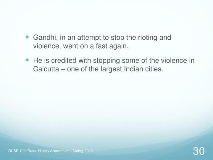 Gandhi, in an attempt to stop the rioting and violence, went on a fast again.