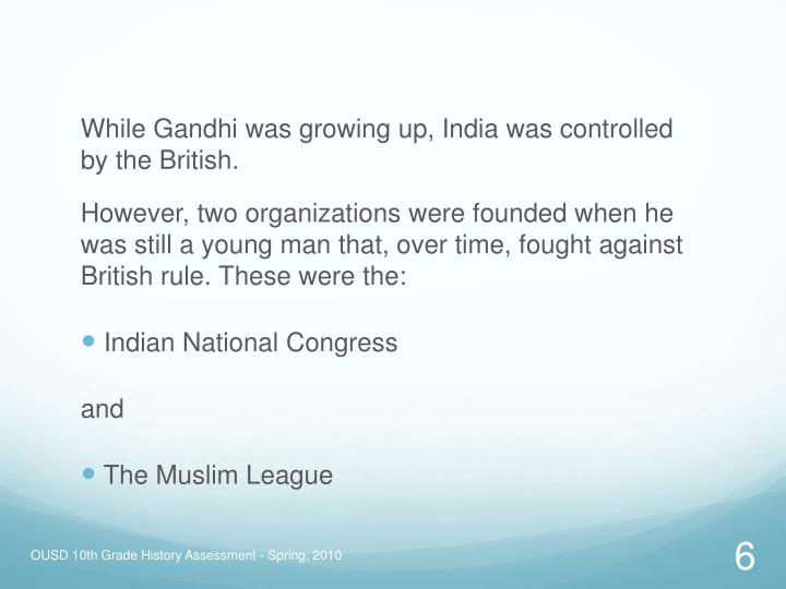 While Gandhi was growing up, India was controlled by the British.