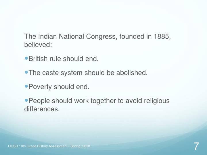 The Indian National Congress, founded in 1885,   believed: