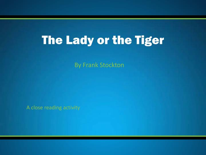 the lady or the tiger argumentative essay Being of her background, she would easily have led the youth to the door of the  beast [tags: frank stockton the lady or the tiger] better essays 640 words.