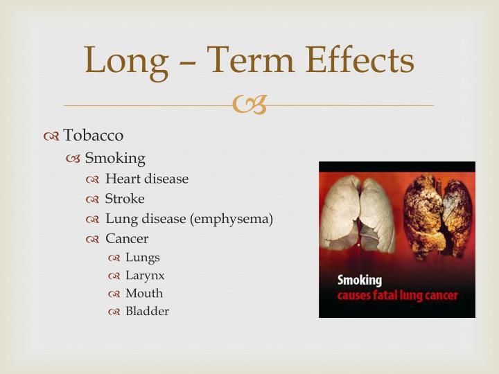 Long – Term Effects