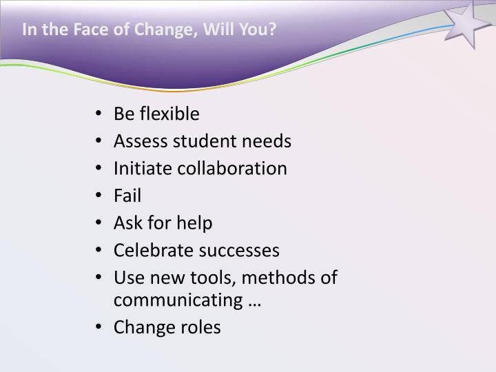 In the Face of Change, Will You?