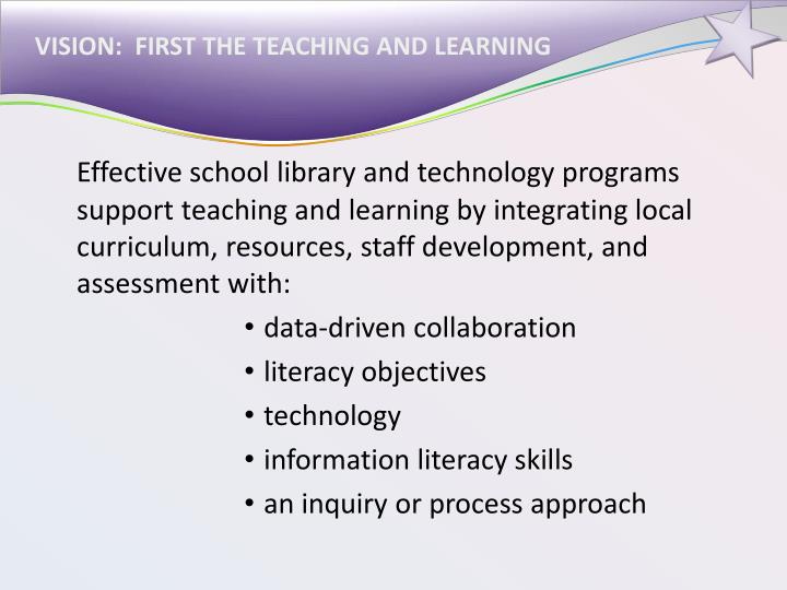 VISION:  FIRST THE TEACHING AND LEARNING