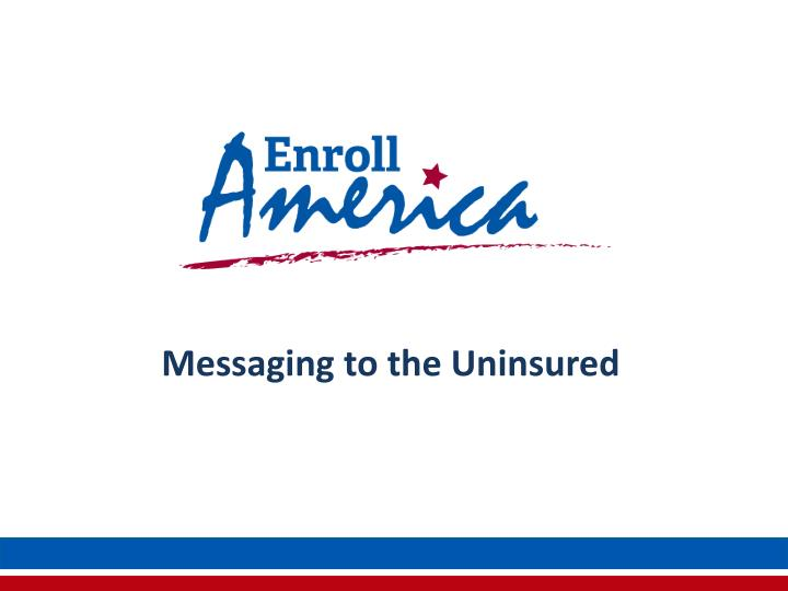 Messaging to the Uninsured
