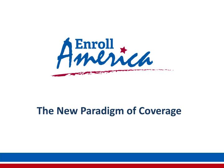 The New Paradigm of Coverage