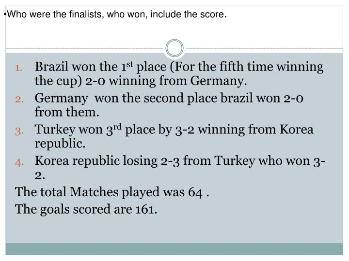 Who were the finalists, who won, include the score