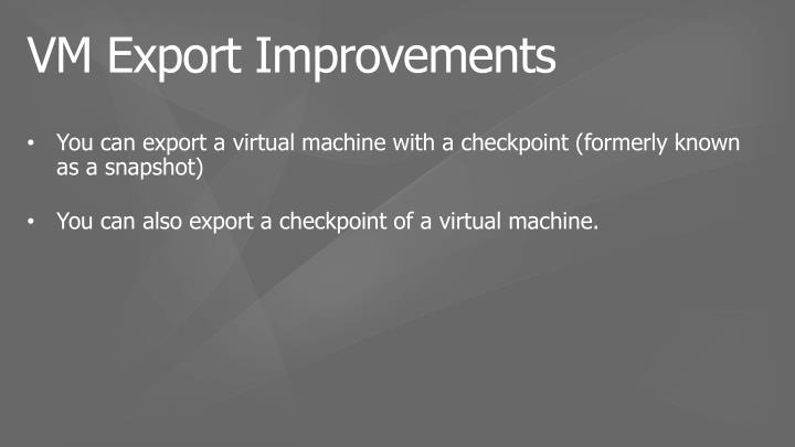 You can export a virtual machine with a checkpoint (formerly known as a snapshot)