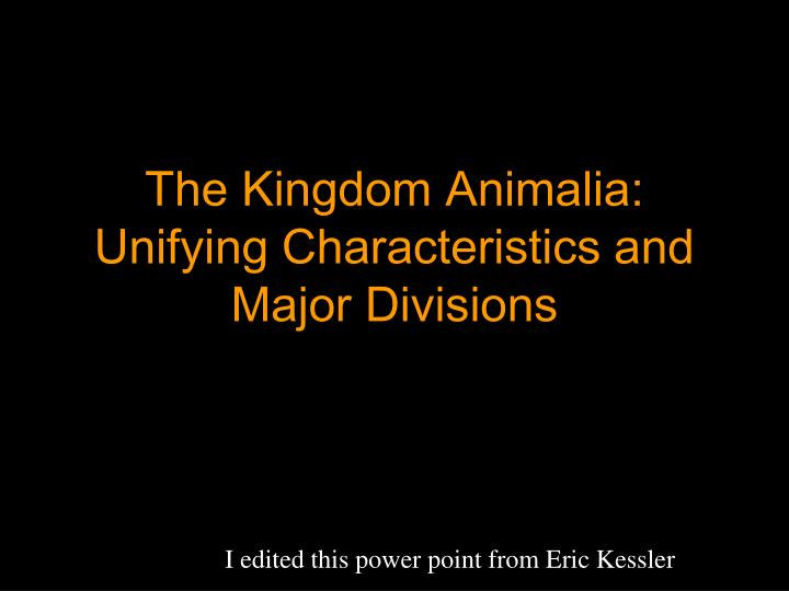 The kingdom animalia unifying characteristics and major divisions