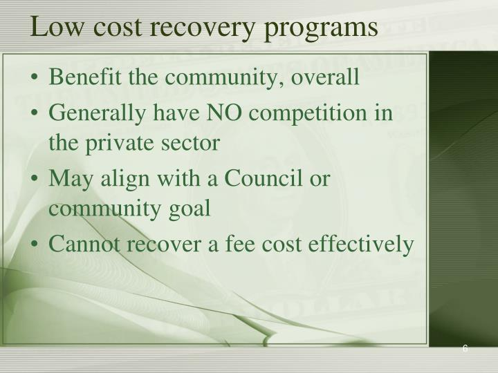 Low cost recovery programs