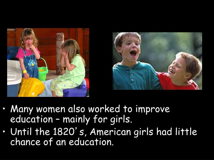 Many women also worked to improve education – mainly for girls.
