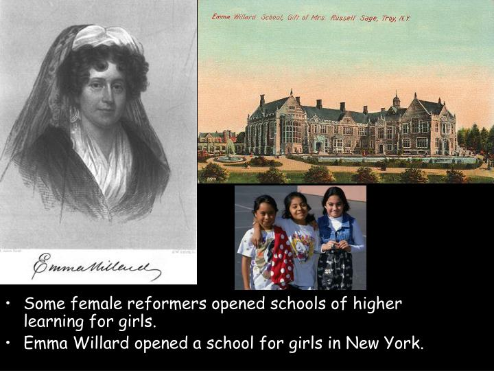 Some female reformers opened schools of higher learning for girls.