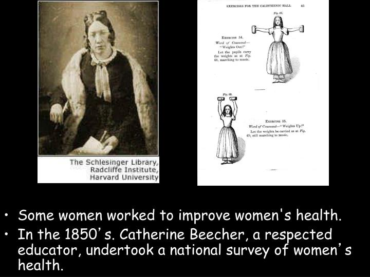 Some women worked to improve women's health.