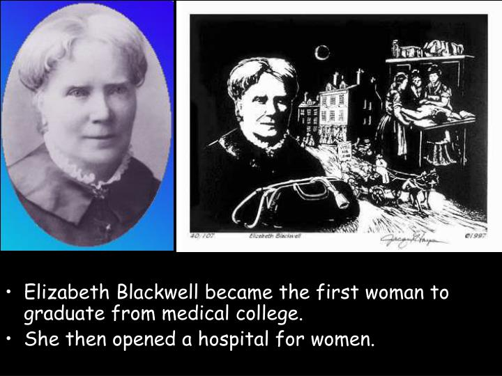 Elizabeth Blackwell became the first woman to graduate from medical college.