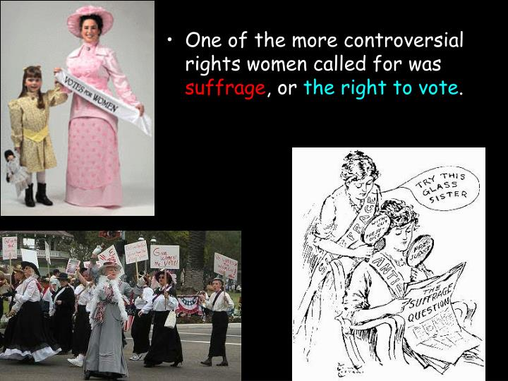 One of the more controversial rights women called for was
