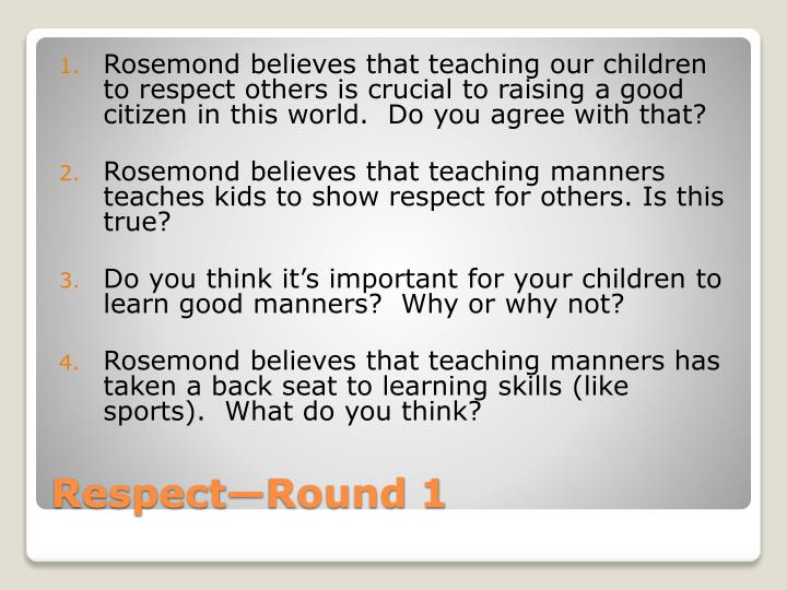 Rosemond believes that teaching our children to respect others is crucial to raising a good citizen in this world.  Do you agree with that?