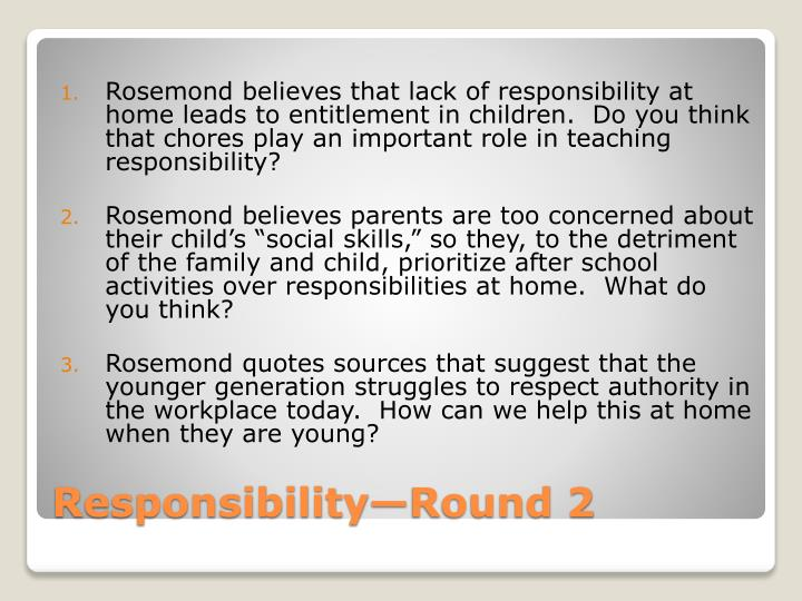 Rosemond believes that lack of responsibility at home leads to entitlement in children.