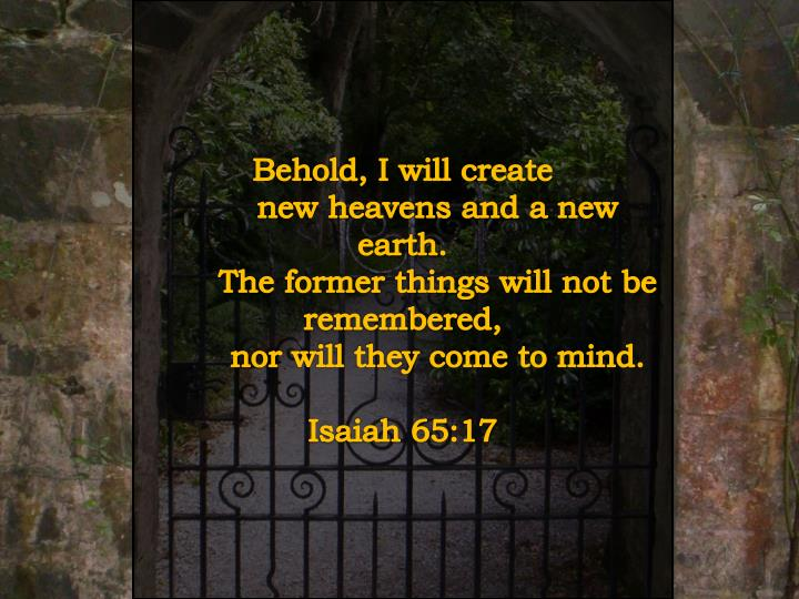 Behold, I will create