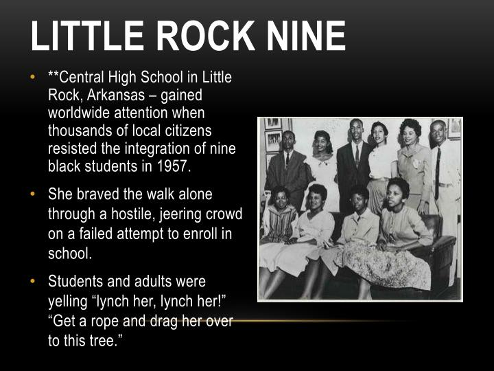 **Central High School in Little  Rock, Arkansas – gained worldwide attention when thousands of local citizens resisted the integration of nine black students in 1957