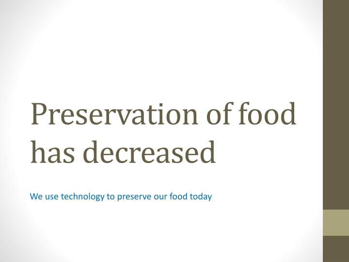 Preservation of food has decreased