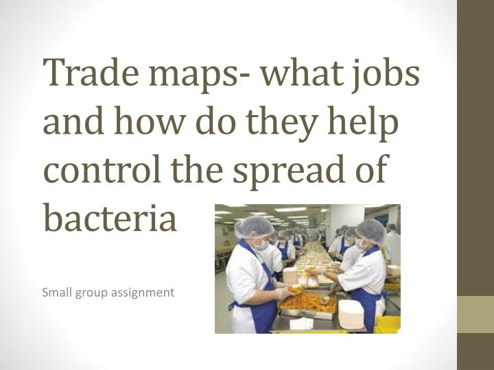 Trade maps what jobs and how do they help control the spread of bacteria