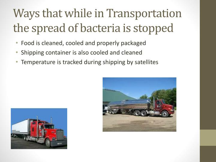 Ways that while in Transportation the spread of bacteria is stopped