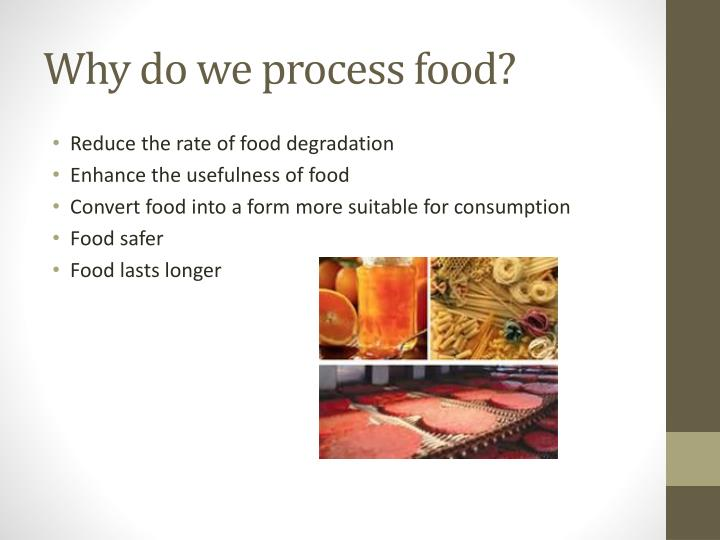 Why do we process food?