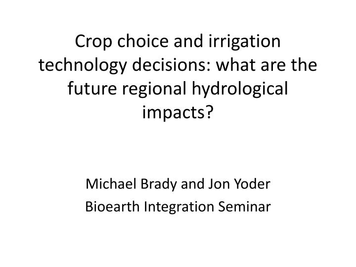 Crop choice and irrigation technology d ecisions what are the future regional hydrological impacts