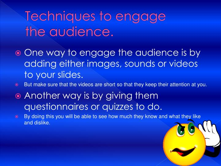 Techniques to engage          the audience.