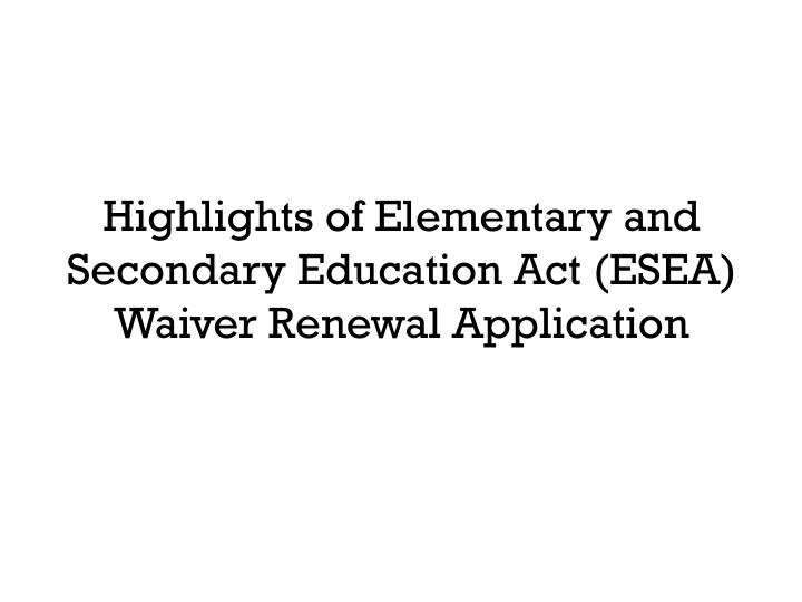 Highlights of elementary and secondary education act esea waiver renewal application