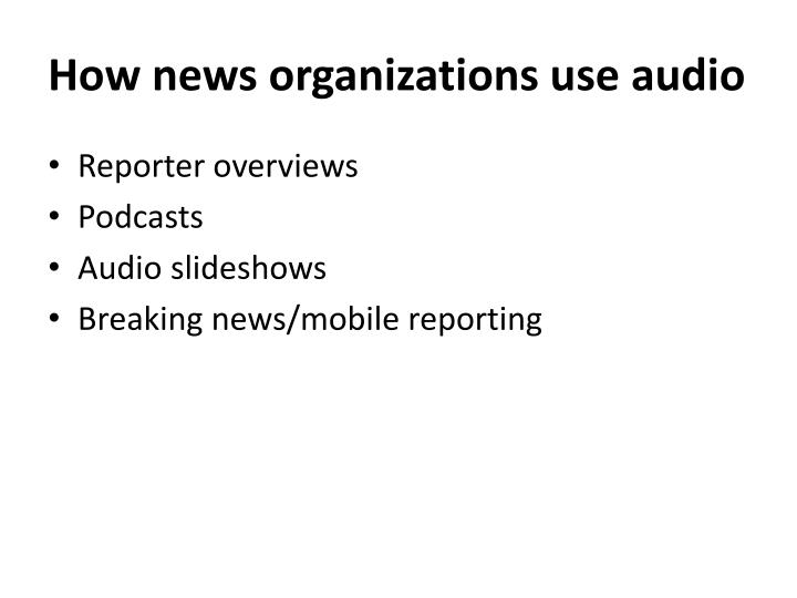 How news organizations use audio
