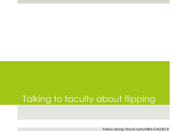 Talking to faculty about flipping