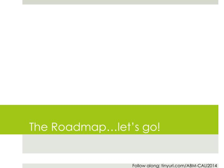 The Roadmap…let's go!