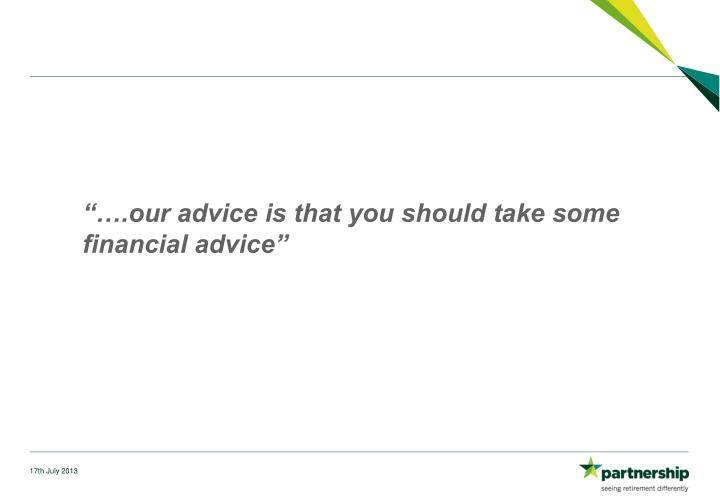 """….our advice is that you should take some financial advice"""