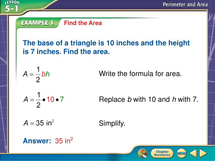 The base of a triangle is 10 inches and the height is 7 inches. Find the area.
