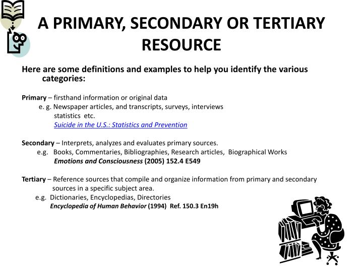 A PRIMARY, SECONDARY OR TERTIARY RESOURCE