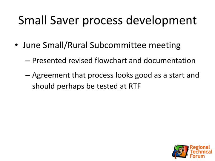 Small Saver process development